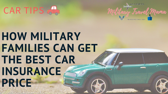 How Military Families Can Get The Best Car Insurance Price Military Travel Mama